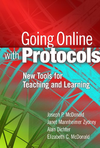 Going Online with Protocols: New Tools for Teaching and Learning, Joseph P. McDonald; Janet Mannheimer Zydney; Alan Dichter; Elizabeth C. McDonald