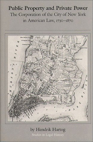 Public Property and Private Power: The Corporation of the City of New York in American Law, 1730-1870 (Studies in Religion), Hartog, Hendrik