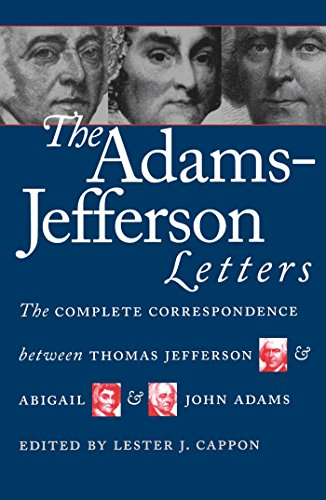 The Adams-Jefferson Letters: The Complete Correspondence Between Thomas Jefferson & Abigail & John Adams