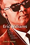 Eric Williams and the Making of the Modern Caribbean by: Colin A. Palmer