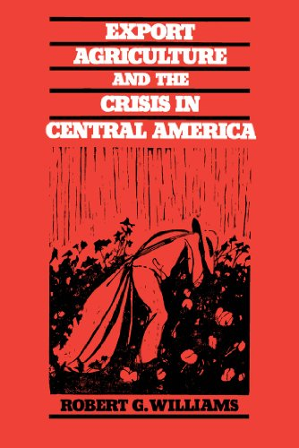 Export Agriculture and the Crisis in Central America, Williams, Robert G.