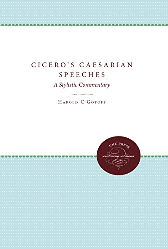 Cicero's Caesarian Speeches: A Stylistic Commentary, Gotoff, Harold C.