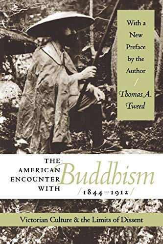 The American Encounter with Buddhism, 1844-1912: Victorian Culture and the Limits of Dissent, Tweed, Thomas A.