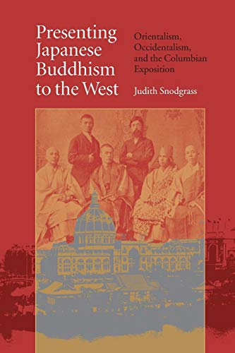 Presenting Japanese Buddhism to the West: Orientalism, Occidentalism, and the Columbian Exposition, Snodgrass, Judith