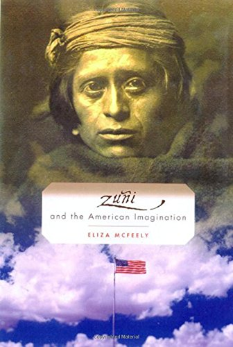 Zuni and the American Imagination by Eliza McFeely