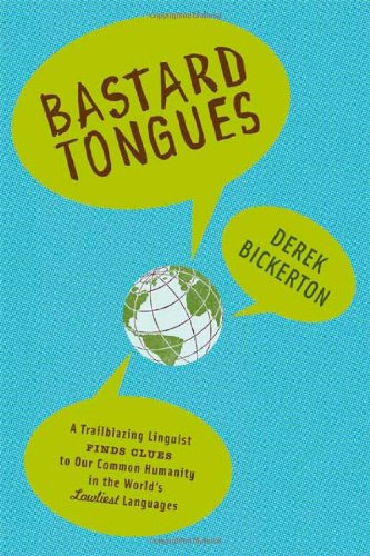 Bastard Tongues: A Trail-Blazing Linguist Finds Clues to Our Common Humanity in the World's Lowliest Languages, Bickerton, Derek