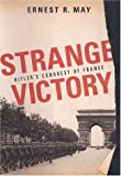 Strange Victory: Hitler's Conquest of France