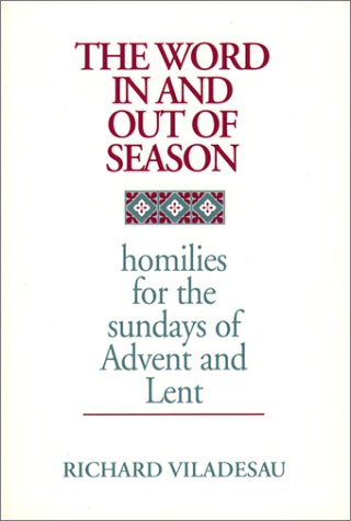 The Word In and Out of Season: Homilies for Sundays of Advent and Lent