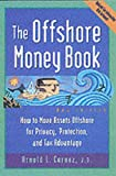 Offshore Money Book, The : How to Move Assets Offshore for Privacy, Protection, and Tax Advantage/Arnold  Cornez