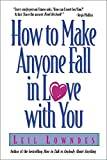 How to Make Anyone Fall in Love with You Leil Lowndes
