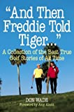 """And Then Freddie Told Tiger . . ."""