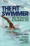 The Fit Swimmer : 120 Workouts & Training Tips, written by Marianne  Brems