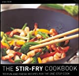 The Stir Fry Cookbook : 100 Fun and Fresh Recipes for the One-Stop Cook