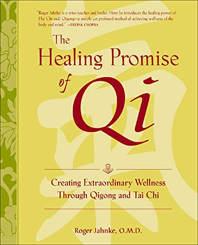 The Healing Promise of Qi: Creating Extraordinary Wellness Through Qigong and Tai Chi - Roger Jahnke