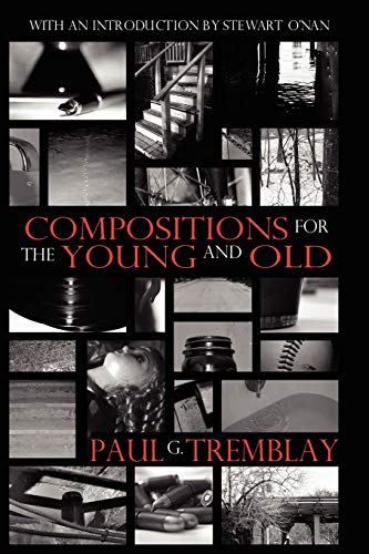 Compositions for the Young and Old by Paul G. Tremblay