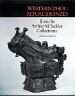 Western Zhou Ritual Bronzes from the Arthur M. Sackler Collections: Ancient Chinese Bronzes from the Arthur M. Sackler Collections (Ancient Chinese Br ... in the Arthur M. Sackler Collections , Vol 2)