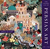 The Golden Age of Persian Art, 1501-1722 : 1501-1722
