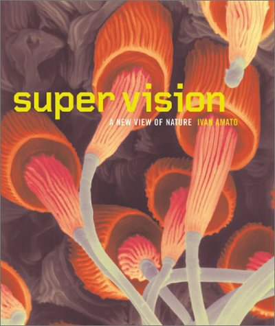 Super Vision: A New View of Nature - Ivan Amato