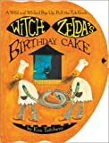 Witch Zelda's Birthday Cake: A Wild and Wicked Pop-Up, Pull-The-Tab Book