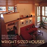 Wright-Sized Houses: Frank Lloyd Wright's Solutions for Making Small Houses Feel Big book cover