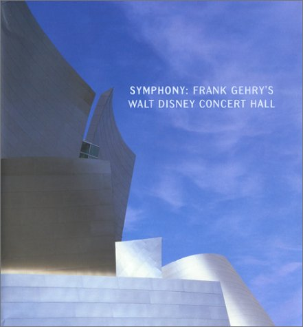 Symphony : Frank Gehry's Walt Disney Concert Hall by Frank Gehry (Hardcover)