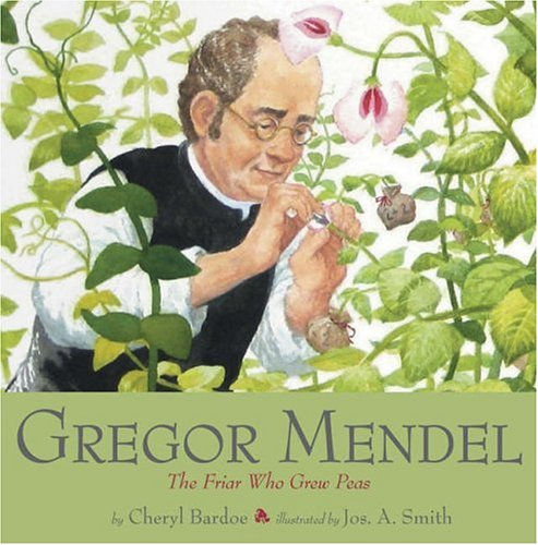 [Gregor Mendel: The Friar Who Grew Peas]
