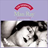 The Essential Man Ray by Ingrid Schaffner
