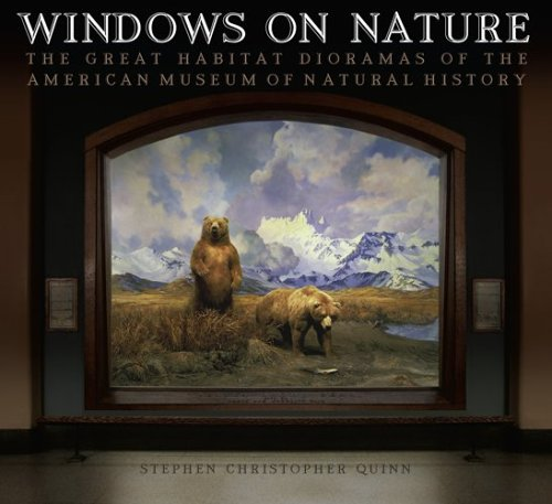 Windows on Nature: The Great Habitat Dioramas of the American Museum of Natural History - Stephen Christopher Quinn