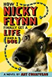How I, Nicky Flynn, Finally Get a Life (and a Dog): A Novel