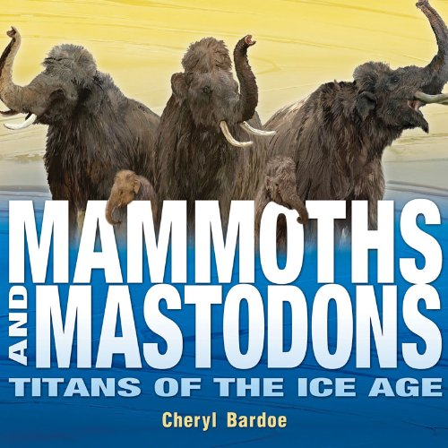 [Mammoths and Mastodons: Titans of the Ice Age]
