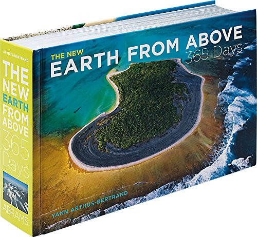 The New Earth from Above: 365 Days: Revised Edition - Yann Arthus-Bertrand