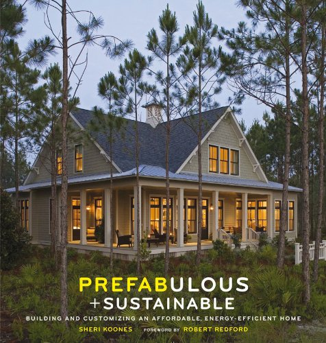 Prefabulous and Sustainable: Building and Customizing an Affordable, Energy-Efficient Home - Sheri KoonesRobert Redford