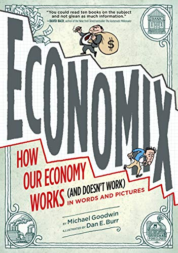 Economix: How Our Economy Works (and Doesn't Work), in Words and Pictures - Michael Goodwin, David Bach, Joel BakanDan Burr