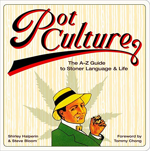 Pot Culture: The A-Z Guide to Stoner Language and Life, Shirley Halperin; Steve Bloom