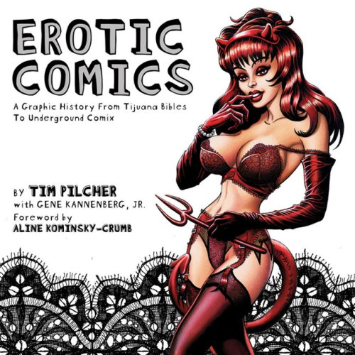Erotic Comics: A Graphic History from Tijuana Bibles to Underground Comix