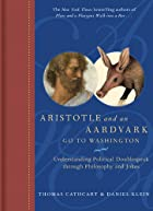 Aristotle and an Aardvark Go to Washington: Understanding Political Doublespeak Through Philosophy and Jokes by Thomas Cathcart