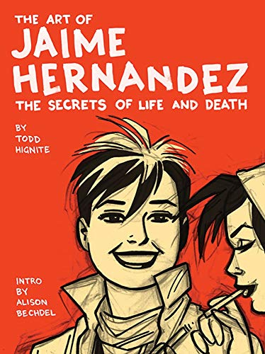 The Art of Jaime Hernandez: The Secrets of Life and Death - Todd HigniteAlison Bechdel