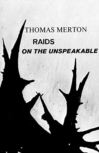 Raids on the Unspeakable (New Directions Paperbook), Thomas Merton