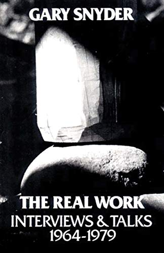 The Real Work: Interviews & Talks, 1964-1979, Snyder, Gary