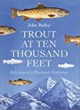 Trout at Ten Thousand Feet: Reflections of a Passionate Fisherman, Bailey, John; Olsen, Robert (illustrator)