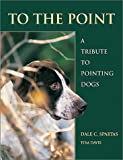 To the Point: A Tribute to Pointing Dogs