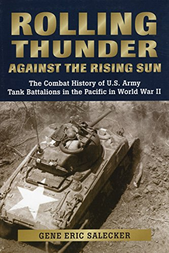 Rolling Thunder against the Rising Sun: The Combat History of U.S. Army Tank Battalions in the Pacific in WWII, Salecker, Gene Eric