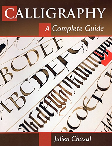 Calligraphy: A Complete Guide - Julien Chazal