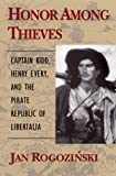 Honor Among Thieves : Captain Kidd, Henry Every, and the Pirate Democracy in the Indian Ocean