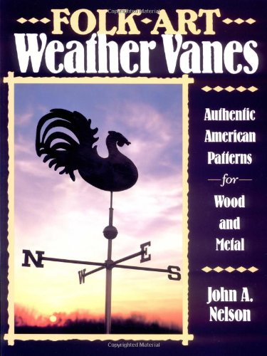 Folk Art Weather Vanes, Nelson, John A.