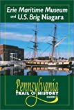 Erie Maritime Museum and US Brig Niagara: Pennsylvania Trail of History Guide