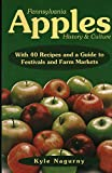 Pennsylvania Apples: History and Culture With 40 Recipes and a Guide to Festivals and Farm Markets