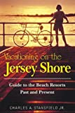 Vacationing on the Jersey Shore: The Past and Present, With a Guide to the Beach Resorts