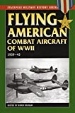 Flying American Combat Aircraft of WW II: 1939-1945
