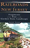 Railroads of New Jersey: Fragments of the Past in the Seashore Landscape